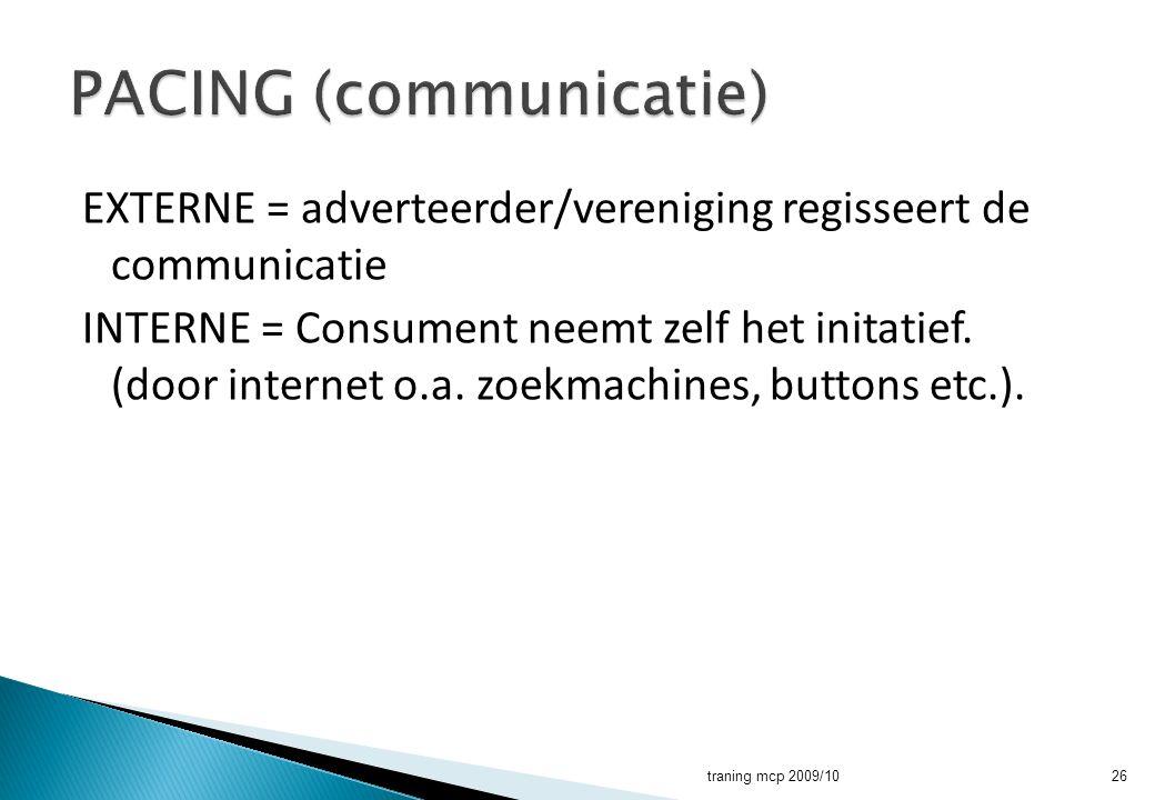 EXTERNE = adverteerder/vereniging regisseert de communicatie INTERNE = Consument neemt zelf het initatief. (door internet o.a. zoekmachines, buttons e