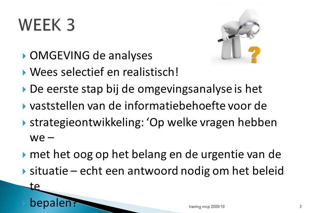  OMGEVING de analyses  Wees selectief en realistisch!  De eerste stap bij de omgevingsanalyse is het  vaststellen van de informatiebehoefte voor d