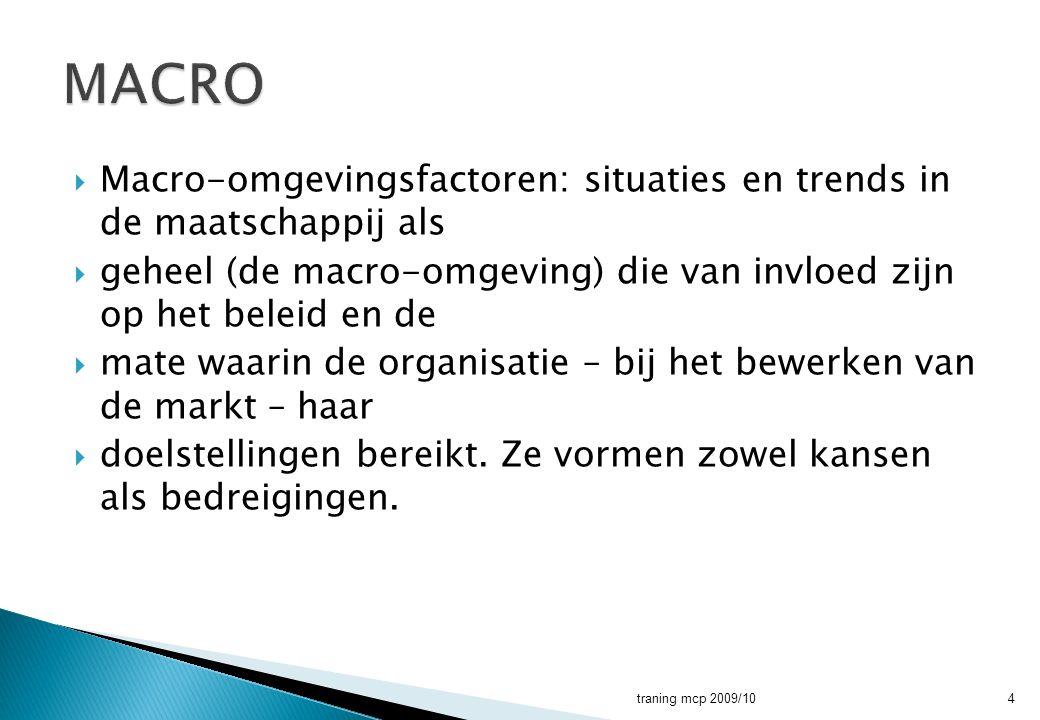  Macro-omgevingsfactoren: situaties en trends in de maatschappij als  geheel (de macro-omgeving) die van invloed zijn op het beleid en de  mate waa
