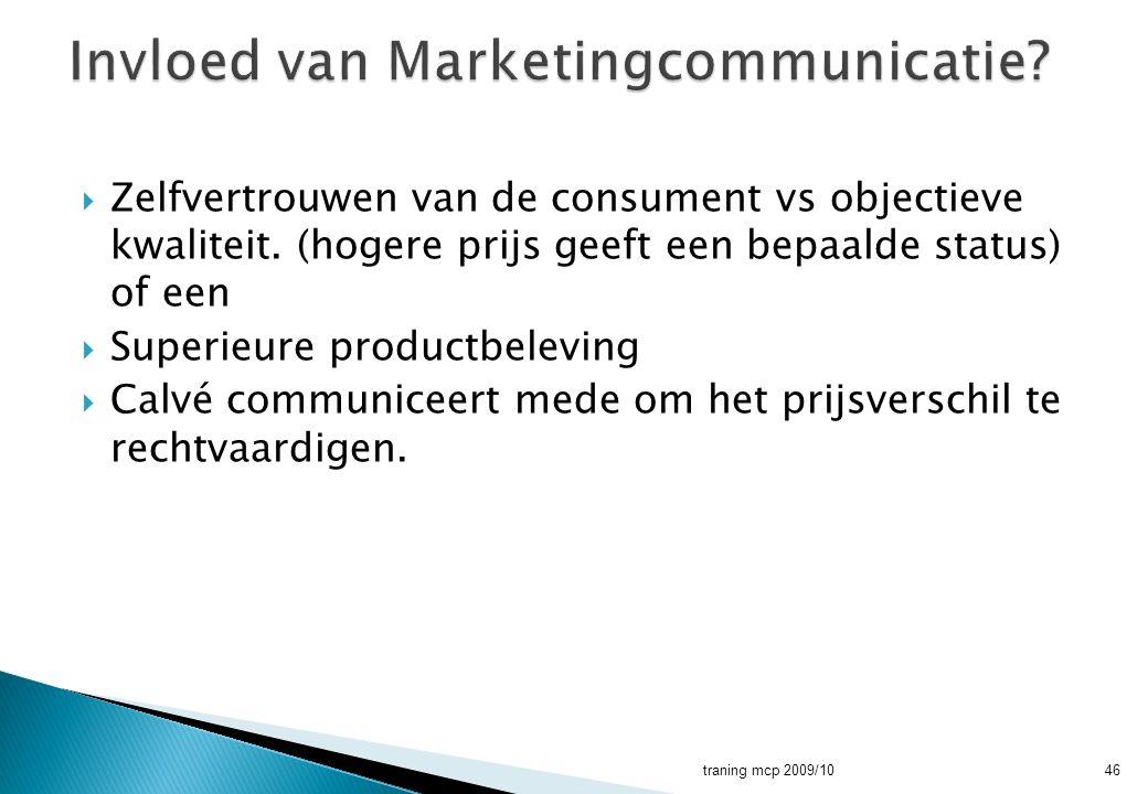  Zelfvertrouwen van de consument vs objectieve kwaliteit. (hogere prijs geeft een bepaalde status) of een  Superieure productbeleving  Calvé commun