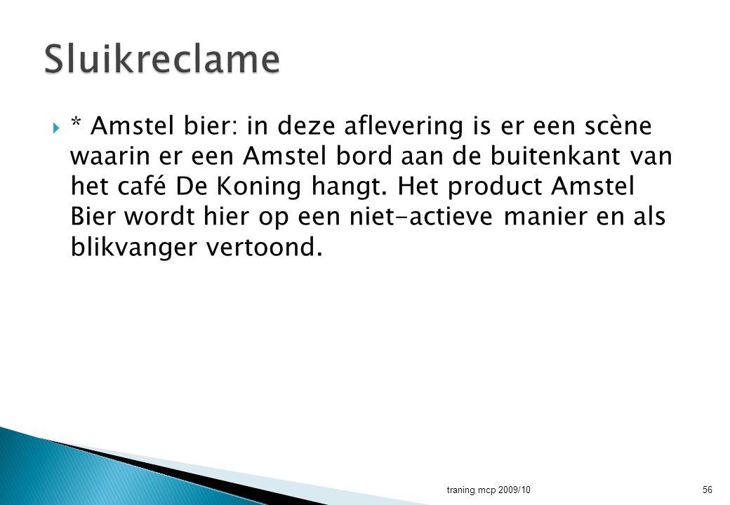  * Amstel bier: in deze aflevering is er een scène waarin er een Amstel bord aan de buitenkant van het café De Koning hangt. Het product Amstel Bier