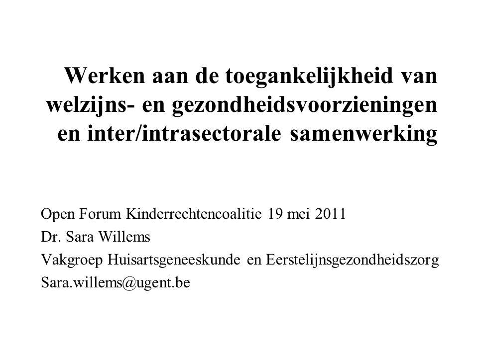 Werken aan de toegankelijkheid van welzijns- en gezondheidsvoorzieningen en inter/intrasectorale samenwerking Open Forum Kinderrechtencoalitie 19 mei 2011 Dr.