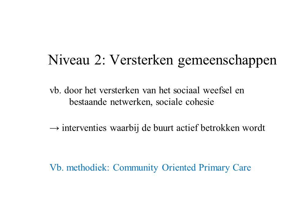 vb. door het versterken van het sociaal weefsel en bestaande netwerken, sociale cohesie → interventies waarbij de buurt actief betrokken wordt Vb. met