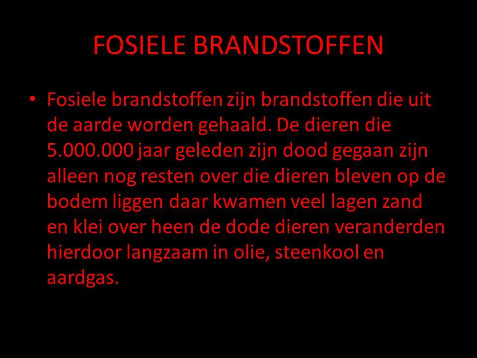 FOSIELE BRANDSTOFFEN • Fosiele brandstoffen zijn brandstoffen die uit de aarde worden gehaald. De dieren die 5.000.000 jaar geleden zijn dood gegaan z