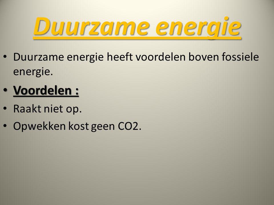 Duurzame energie • Duurzame energie heeft voordelen boven fossiele energie. • Voordelen : • Raakt niet op. • Opwekken kost geen CO2.
