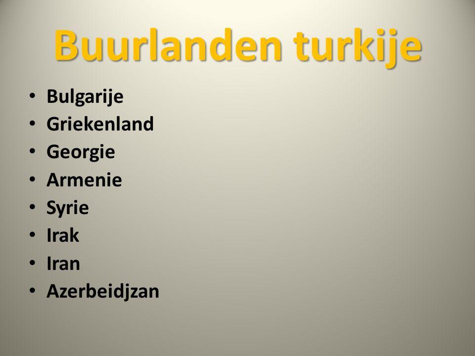 Buurlanden turkije • Bulgarije • Griekenland • Georgie • Armenie • Syrie • Irak • Iran • Azerbeidjzan
