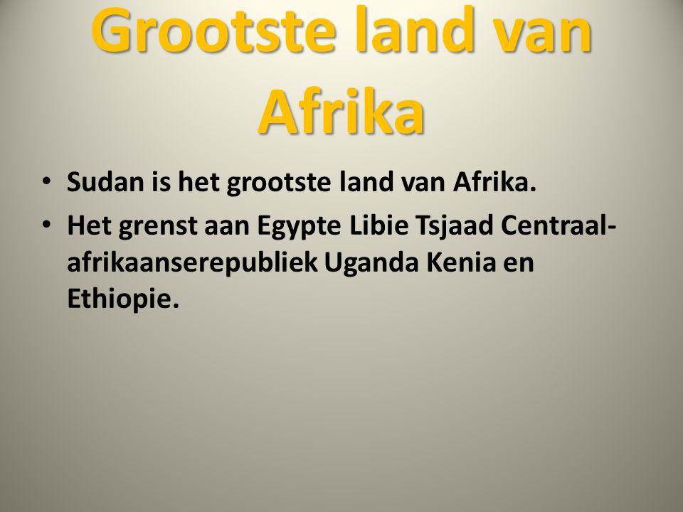 Grootste land van Afrika • Sudan is het grootste land van Afrika. • Het grenst aan Egypte Libie Tsjaad Centraal- afrikaanserepubliek Uganda Kenia en E