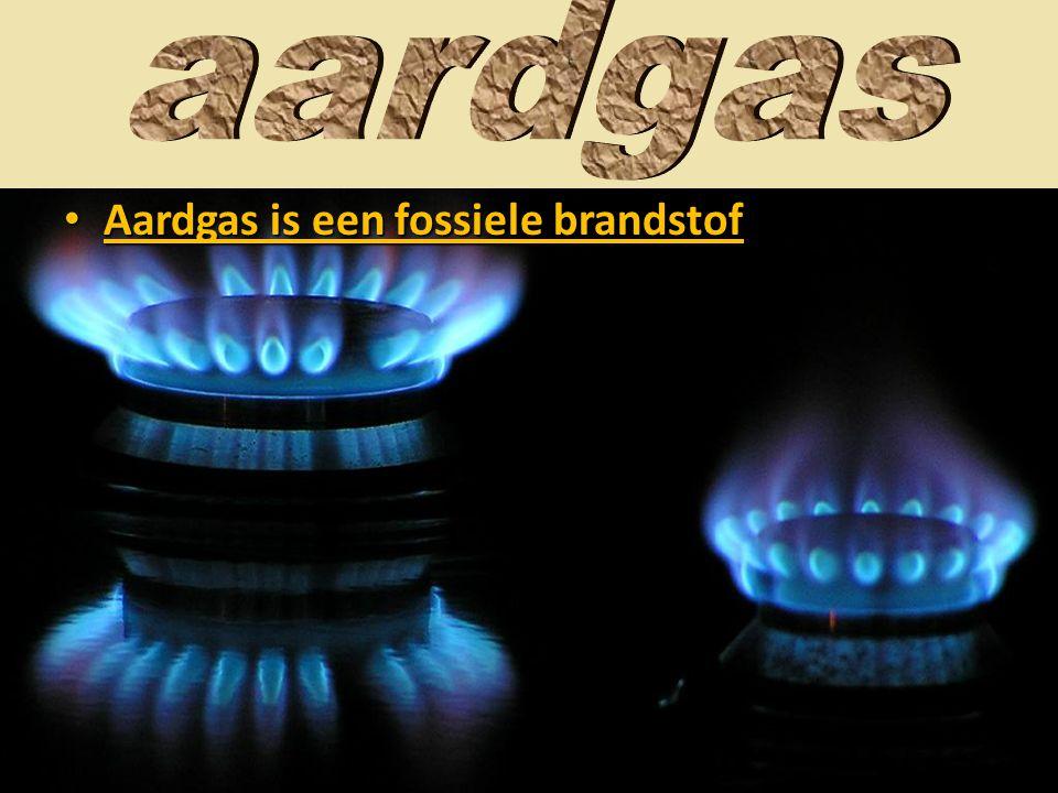 • Aardgas is een fossiele brandstof