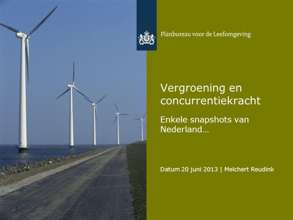 Datum 20 juni 2013 | Melchert Reudink 1 Vergroening en concurrentiekracht Enkele snapshots van Nederland…