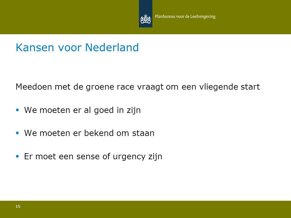 Kansen voor Nederland Meedoen met de groene race vraagt om een vliegende start  We moeten er al goed in zijn  We moeten er bekend om staan  Er moet een sense of urgency zijn 15