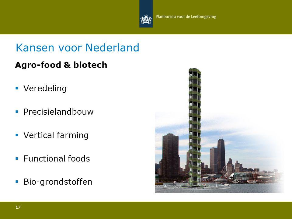 Kansen voor Nederland Agro-food & biotech  Veredeling  Precisielandbouw  Vertical farming  Functional foods  Bio-grondstoffen 17