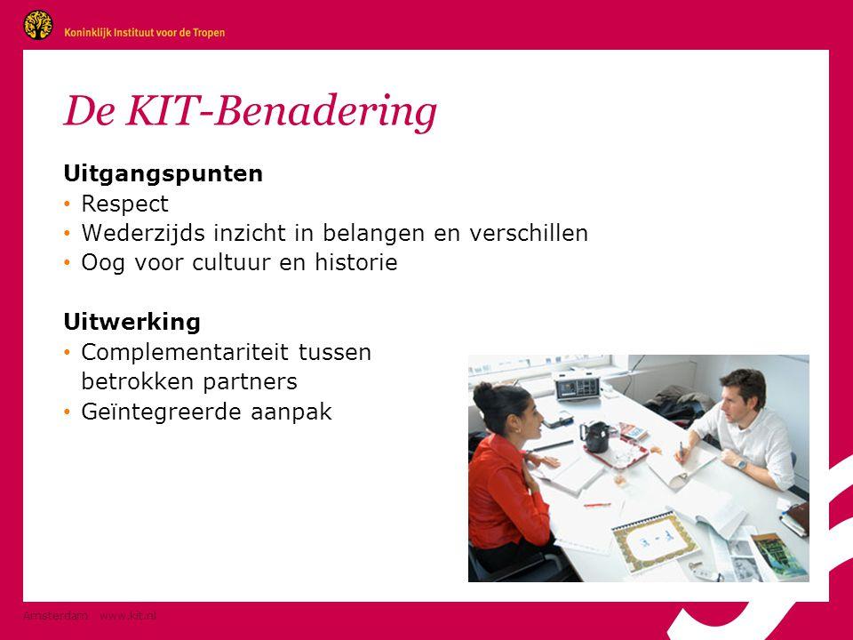 Amsterdam www.kit.nl De KIT-Benadering Uitgangspunten • Respect • Wederzijds inzicht in belangen en verschillen • Oog voor cultuur en historie Uitwerking • Complementariteit tussen betrokken partners • Geïntegreerde aanpak