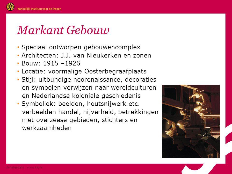 Amsterdam www.kit.nl Markant Gebouw • Speciaal ontworpen gebouwencomplex • Architecten: J.J. van Nieukerken en zonen • Bouw: 1915 –1926 • Locatie: voo