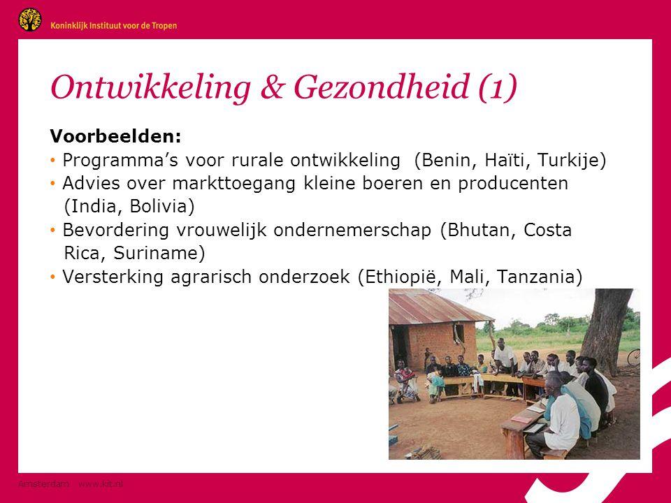 Amsterdam www.kit.nl Ontwikkeling & Gezondheid (1) Voorbeelden: • Programma's voor rurale ontwikkeling (Benin, Haïti, Turkije) • Advies over markttoeg