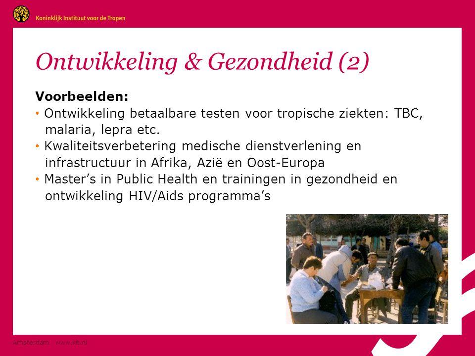 Amsterdam www.kit.nl Ontwikkeling & Gezondheid (2) Voorbeelden: • Ontwikkeling betaalbare testen voor tropische ziekten: TBC, malaria, lepra etc. • Kw