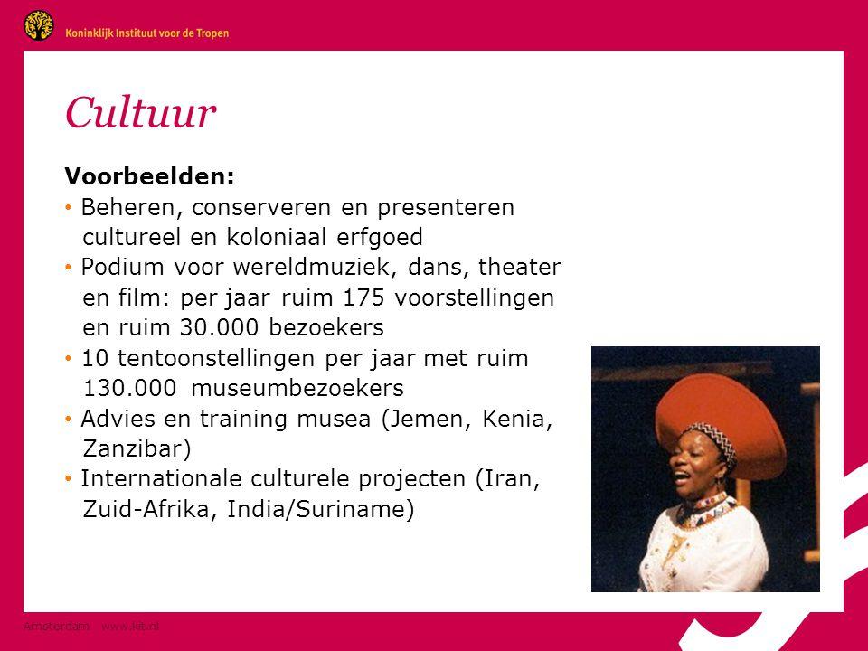 Amsterdam www.kit.nl Cultuur Voorbeelden: • Beheren, conserveren en presenteren cultureel en koloniaal erfgoed • Podium voor wereldmuziek, dans, theater en film: per jaar ruim 175 voorstellingen en ruim 30.000 bezoekers • 10 tentoonstellingen per jaar met ruim 130.000 museumbezoekers • Advies en training musea (Jemen, Kenia, Zanzibar) • Internationale culturele projecten (Iran, Zuid-Afrika, India/Suriname)