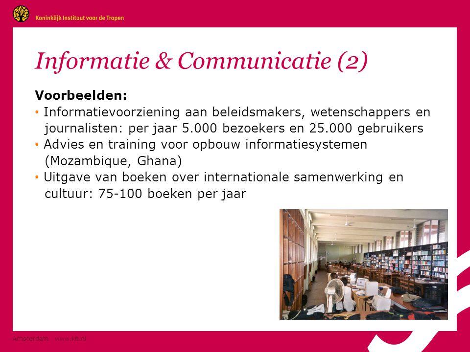 Amsterdam www.kit.nl Informatie & Communicatie (2) Voorbeelden: • Informatievoorziening aan beleidsmakers, wetenschappers en journalisten: per jaar 5.
