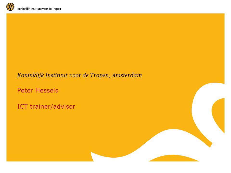 Koninklijk Instituut voor de Tropen, Amsterdam Peter Hessels ICT trainer/advisor