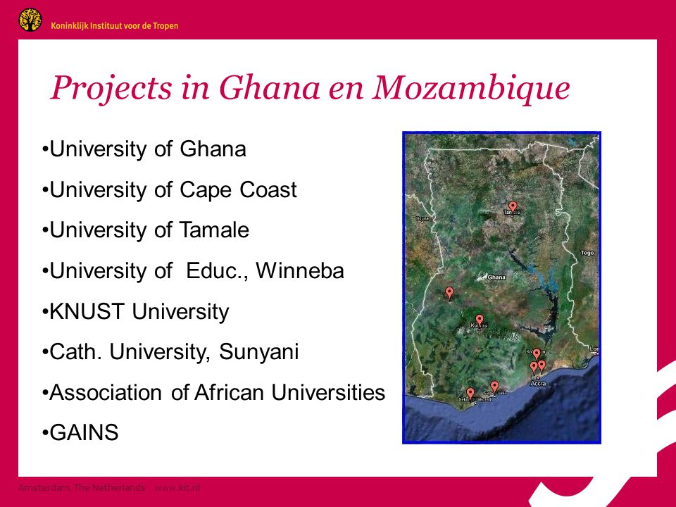 Amsterdam, The Netherlands   Projects in Ghana en Mozambique •University of Ghana •University of Cape Coast •University of Tamale •University of Educ., Winneba •KNUST University •Cath.