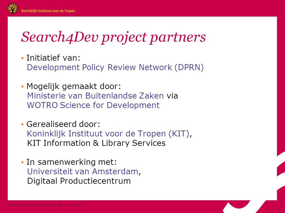 Amsterdam, The Netherlands www.kit.nl Search4Dev project partners • Initiatief van: Development Policy Review Network (DPRN) • Mogelijk gemaakt door: