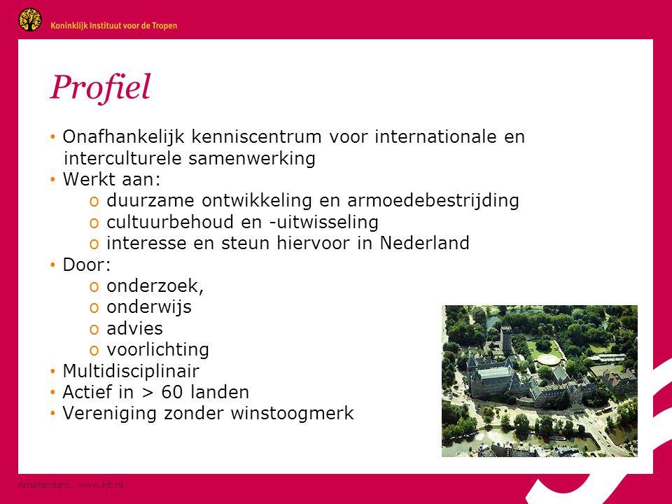 Amsterdam www.kit.nl Profiel • Onafhankelijk kenniscentrum voor internationale en interculturele samenwerking • Werkt aan: o duurzame ontwikkeling en