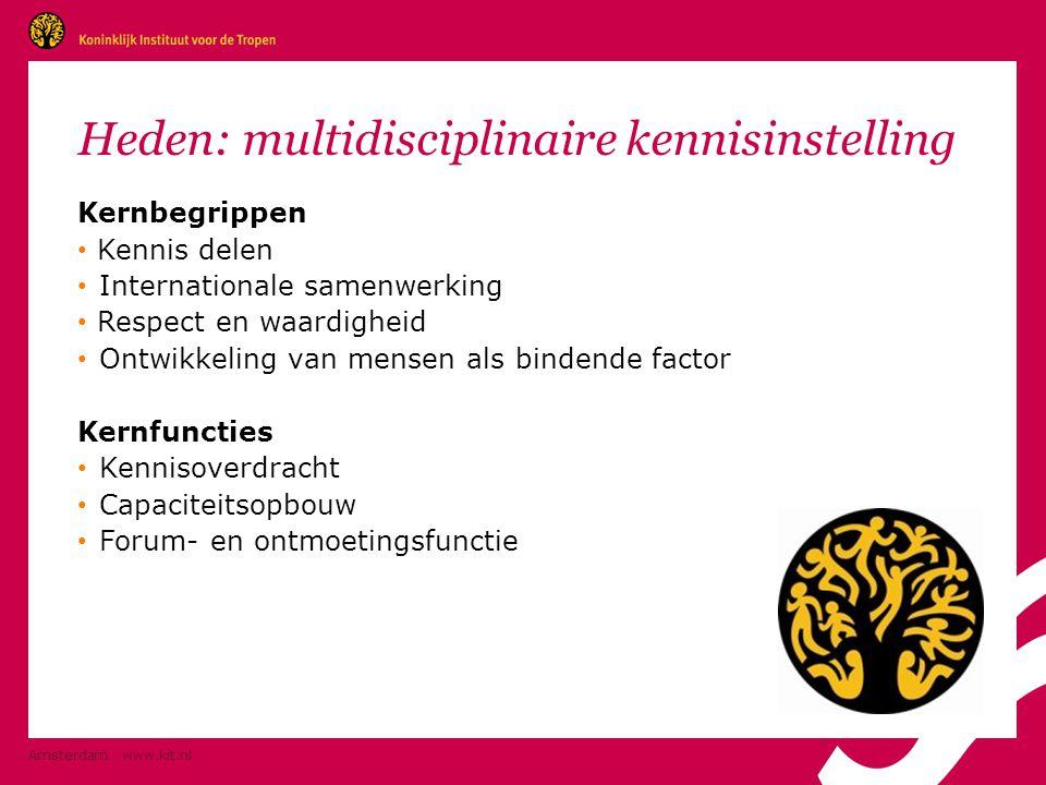 Amsterdam www.kit.nl Heden: multidisciplinaire kennisinstelling Kernbegrippen • Kennis delen • Internationale samenwerking • Respect en waardigheid •