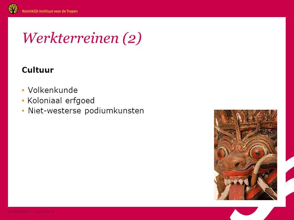 Amsterdam www.kit.nl Werkterreinen (2) Cultuur • Volkenkunde • Koloniaal erfgoed • Niet-westerse podiumkunsten