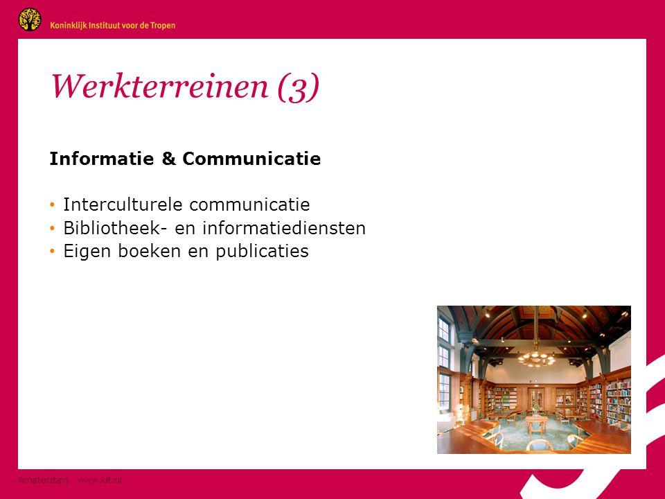 Amsterdam www.kit.nl Werkterreinen (3) Informatie & Communicatie • Interculturele communicatie • Bibliotheek- en informatiediensten • Eigen boeken en