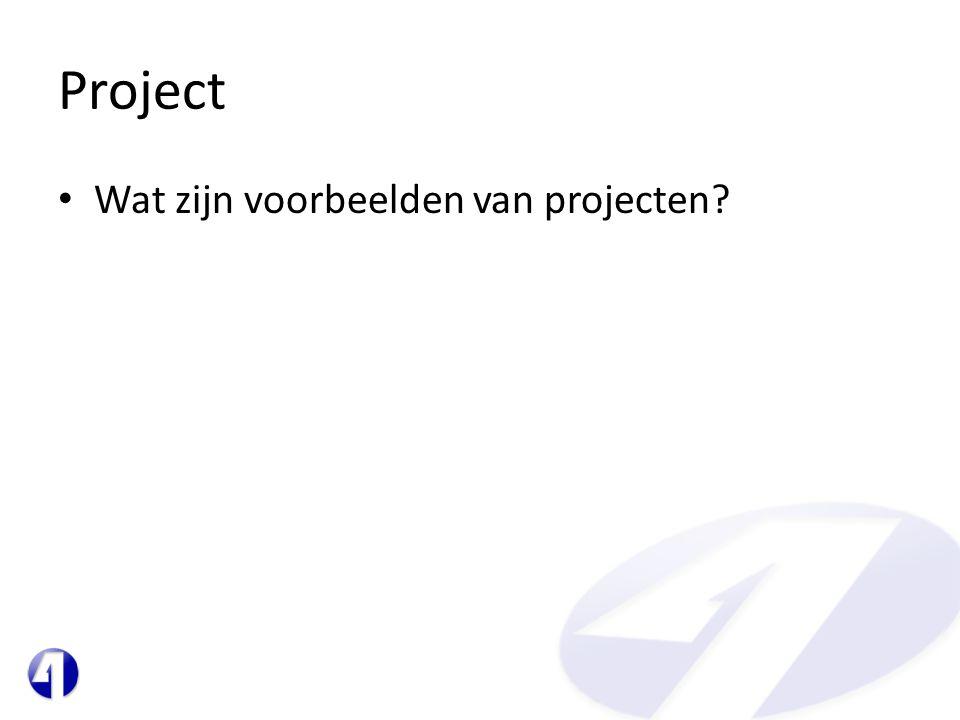 Project • Wat zijn voorbeelden van projecten?