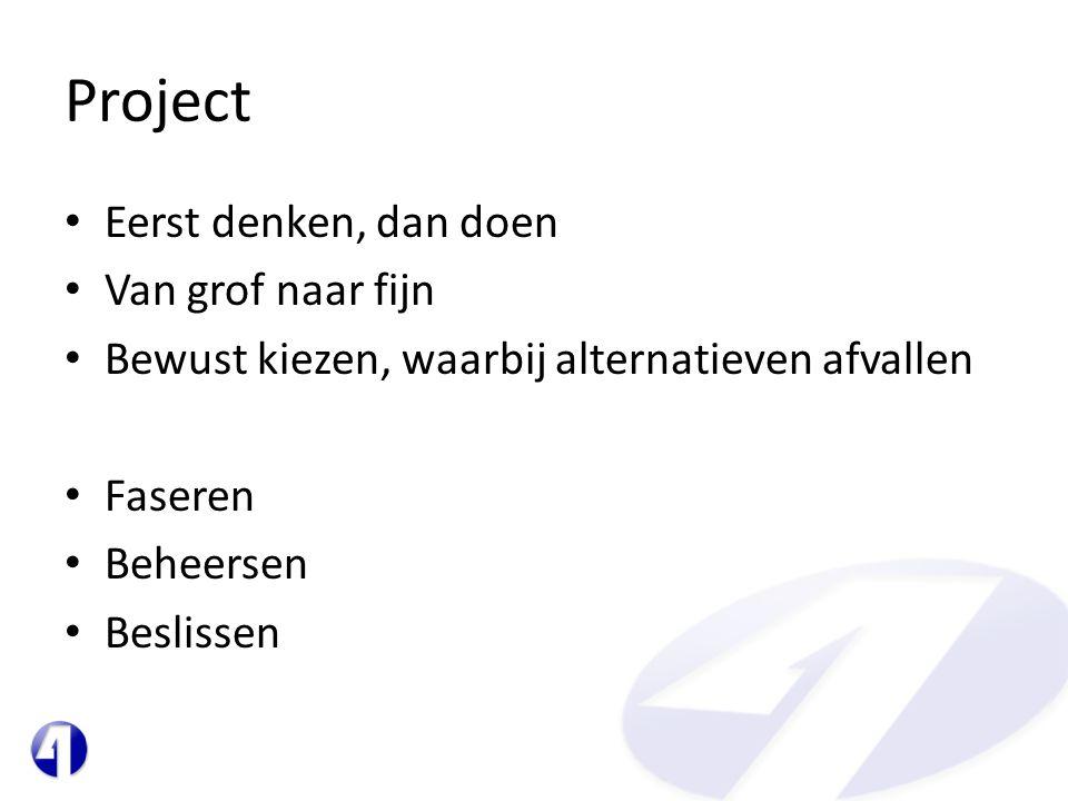 Project • Eerst denken, dan doen • Van grof naar fijn • Bewust kiezen, waarbij alternatieven afvallen • Faseren • Beheersen • Beslissen