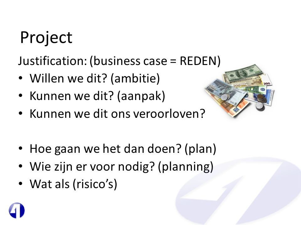 Project Justification: (business case = REDEN) • Willen we dit.