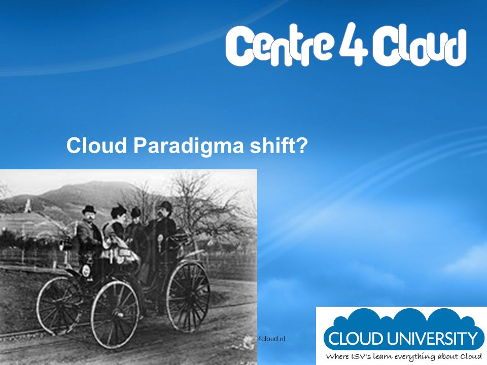 Cloud Paradigma shift? r.ramakers@centre4cloud.nl