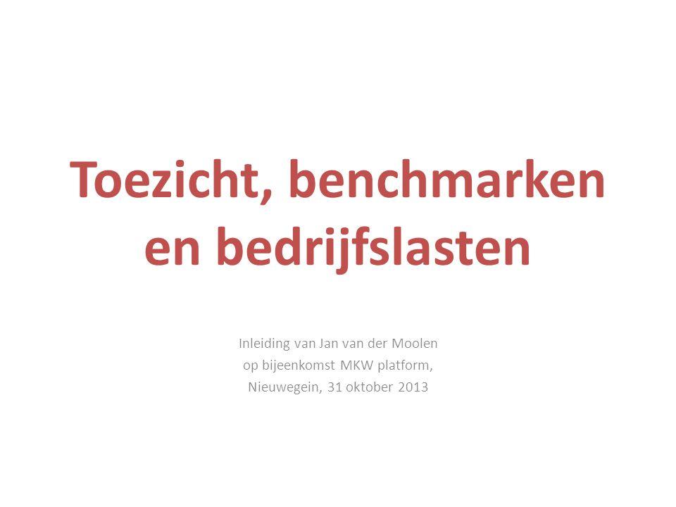 Toezicht, benchmarken en bedrijfslasten Inleiding van Jan van der Moolen op bijeenkomst MKW platform, Nieuwegein, 31 oktober 2013