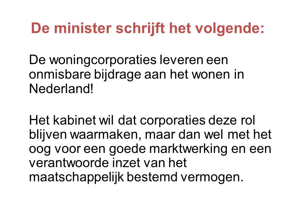 De minister schrijft het volgende: De woningcorporaties leveren een onmisbare bijdrage aan het wonen in Nederland.