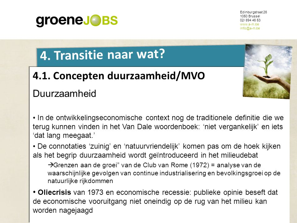 ONDERWERP Edinburgstraat 26 1050 Brussel 02/ 894 46 53 www.a-m.be info@a-m.be 4. Transitie naar wat? 4.1. Concepten duurzaamheid/MVO Duurzaamheid • In