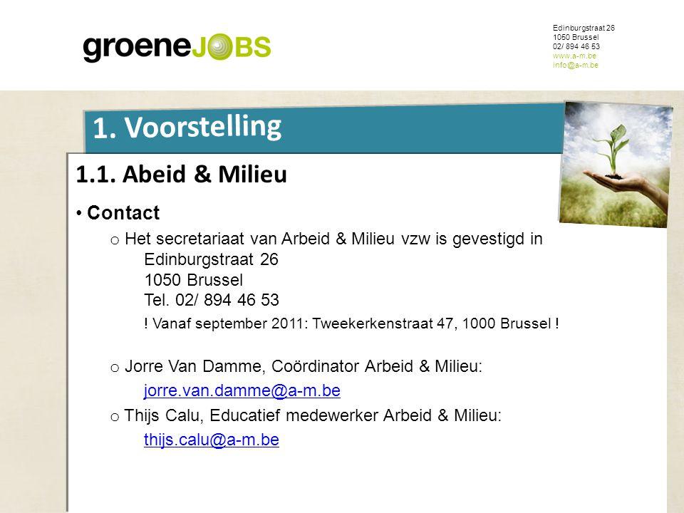 ONDERWERP Edinburgstraat 26 1050 Brussel 02/ 894 46 53 www.a-m.be info@a-m.be 1. Voorstelling 1.1. Abeid & Milieu • Contact o Het secretariaat van Arb
