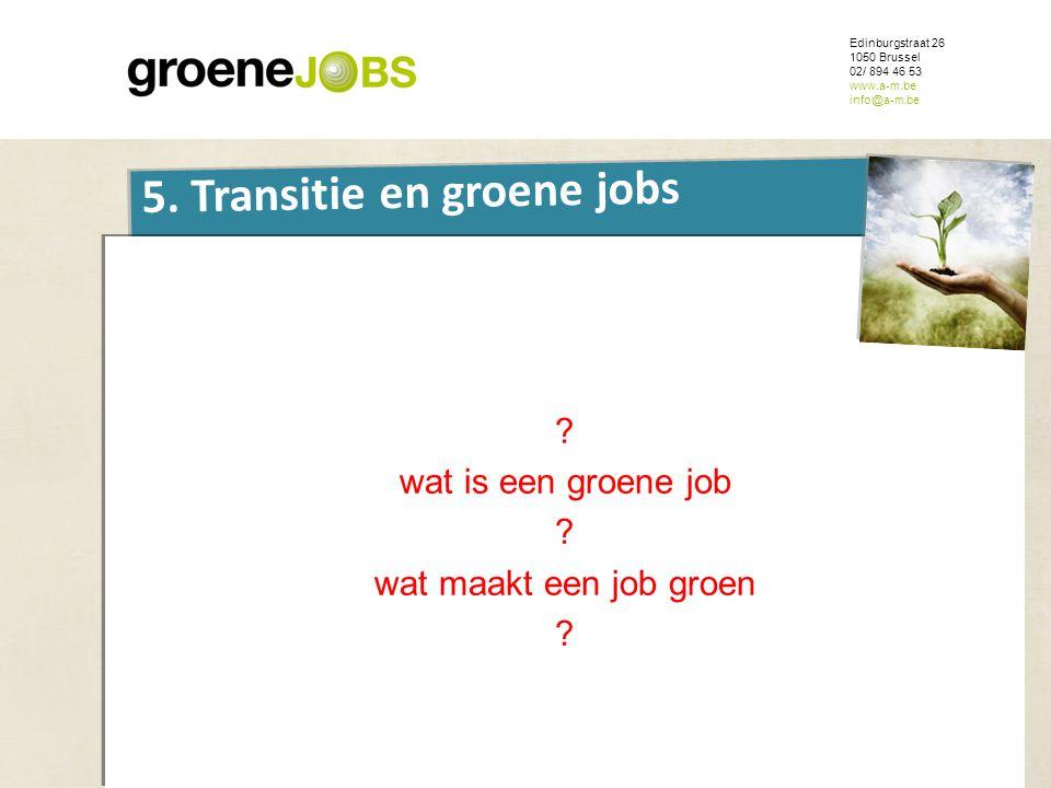 ONDERWERP Edinburgstraat 26 1050 Brussel 02/ 894 46 53 www.a-m.be info@a-m.be 5. Transitie en groene jobs ? wat is een groene job ? wat maakt een job