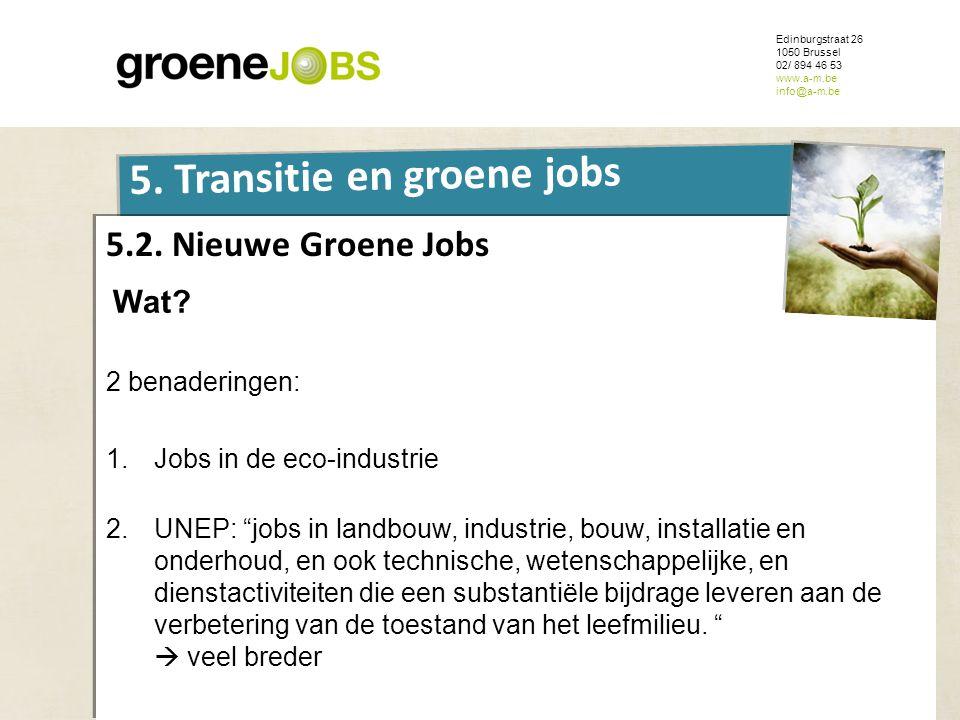 ONDERWERP Edinburgstraat 26 1050 Brussel 02/ 894 46 53 www.a-m.be info@a-m.be 5. Transitie en groene jobs 5.2. Nieuwe Groene Jobs Wat? 2 benaderingen: