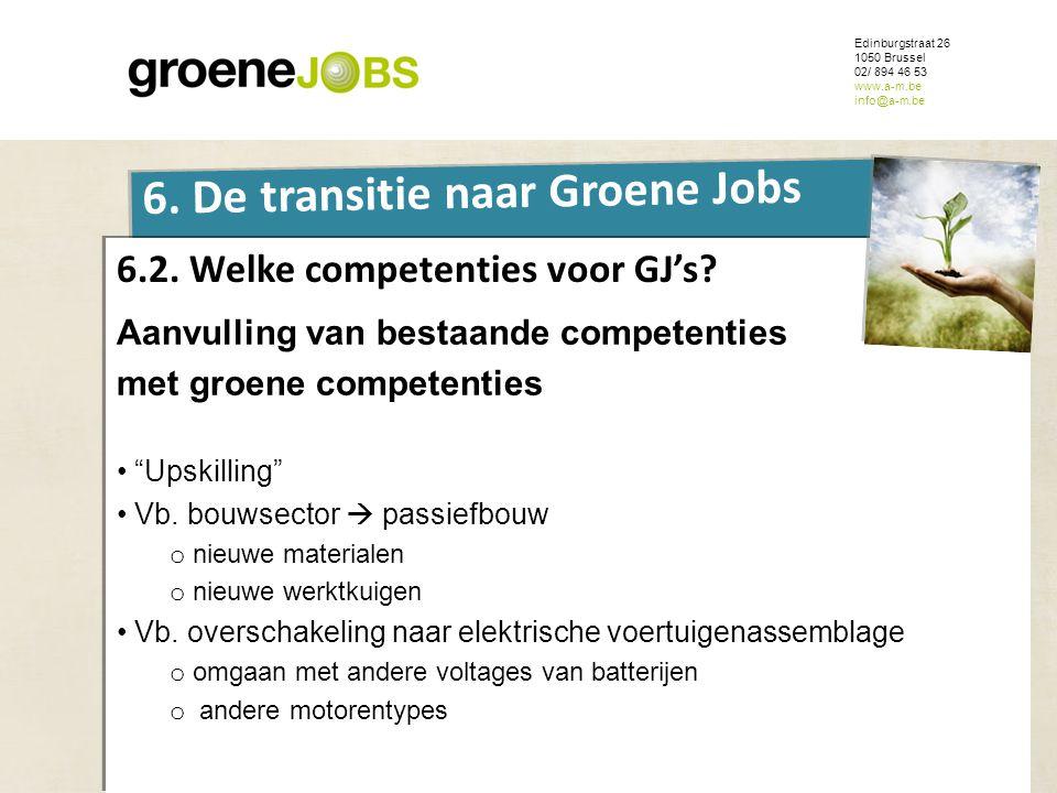 ONDERWERP Edinburgstraat 26 1050 Brussel 02/ 894 46 53 www.a-m.be info@a-m.be 6. De transitie naar Groene Jobs 6.2. Welke competenties voor GJ's? Aanv