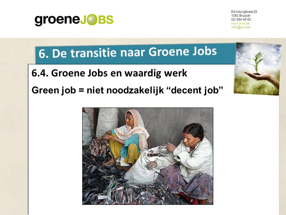 ONDERWERP Edinburgstraat 26 1050 Brussel 02/ 894 46 53 www.a-m.be info@a-m.be 6. De transitie naar Groene Jobs 6.4. Groene Jobs en waardig werk Green