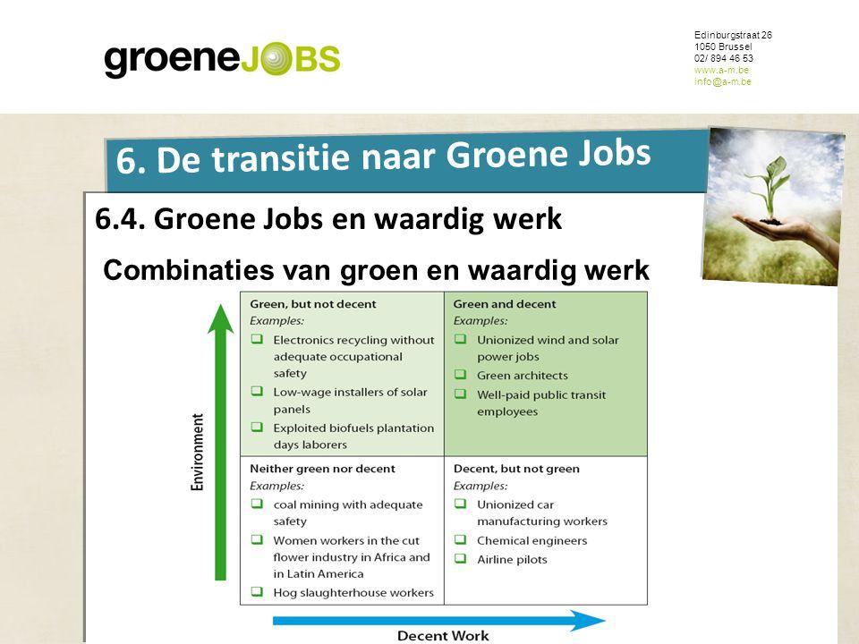 ONDERWERP Edinburgstraat 26 1050 Brussel 02/ 894 46 53 www.a-m.be info@a-m.be 6. De transitie naar Groene Jobs 6.4. Groene Jobs en waardig werk Combin