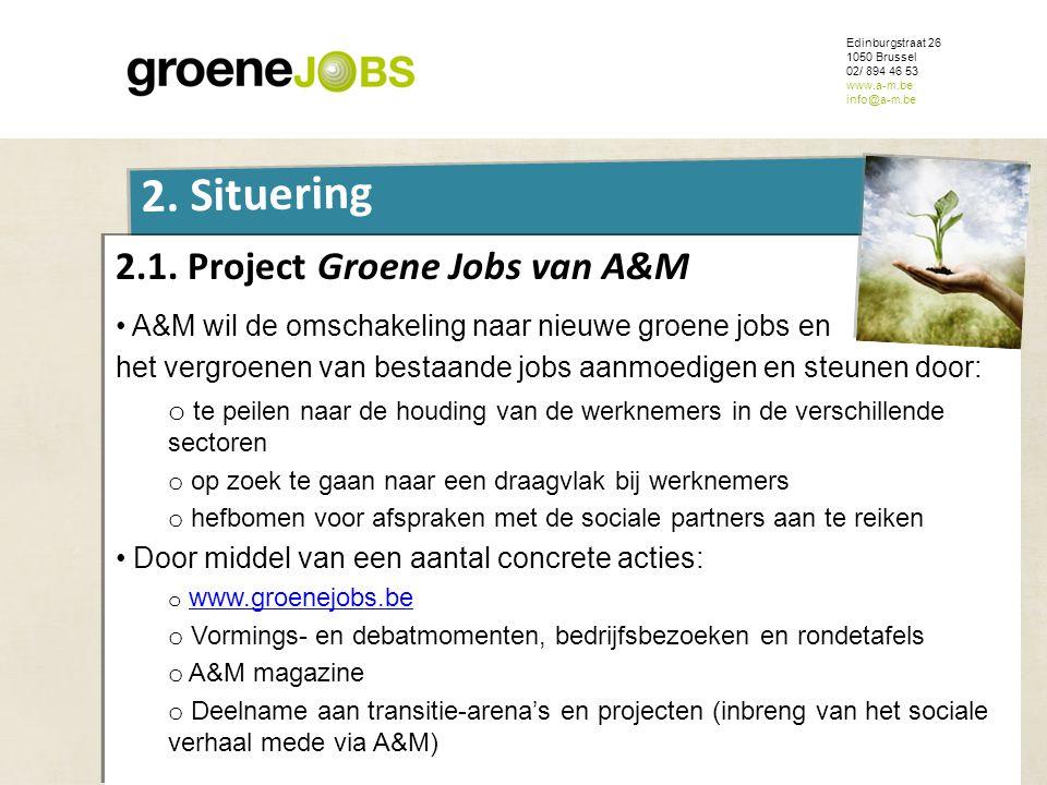 ONDERWERP Edinburgstraat 26 1050 Brussel 02/ 894 46 53 www.a-m.be info@a-m.be 2. Situering 2.1. Project Groene Jobs van A&M • A&M wil de omschakeling