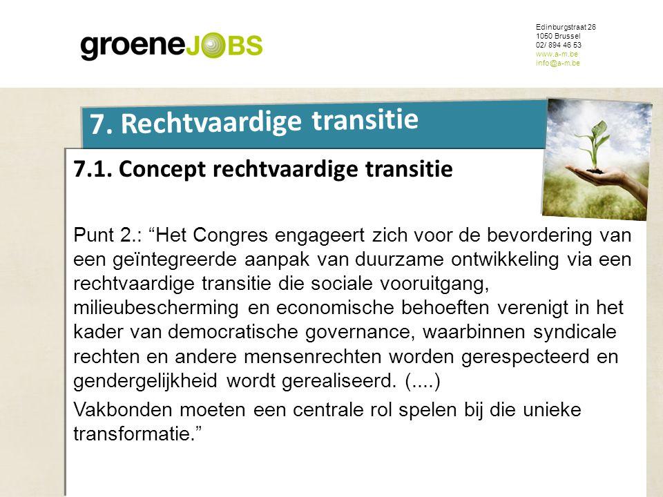 ONDERWERP Edinburgstraat 26 1050 Brussel 02/ 894 46 53 www.a-m.be info@a-m.be 7. Rechtvaardige transitie 7.1. Concept rechtvaardige transitie Punt 2.: