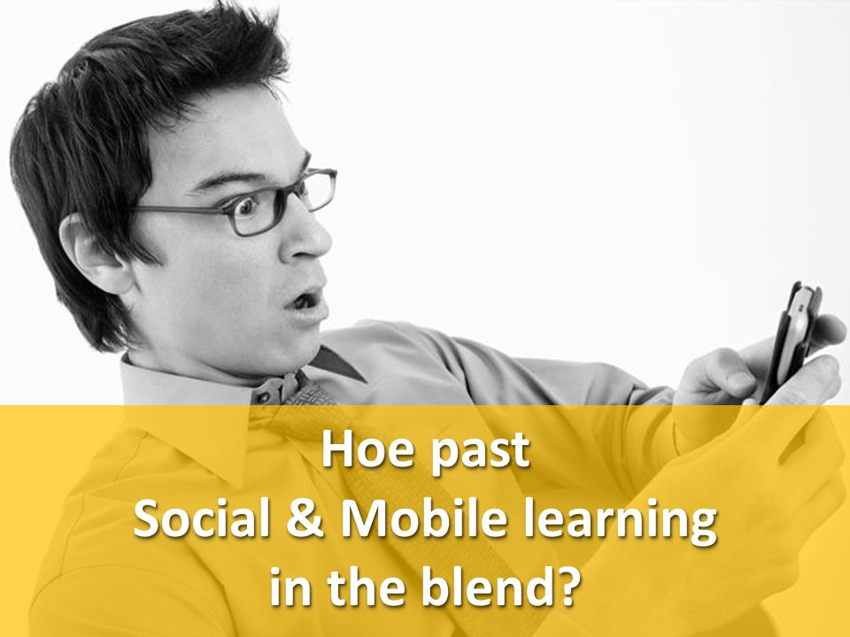 Hoe past Social & Mobile learning in the blend