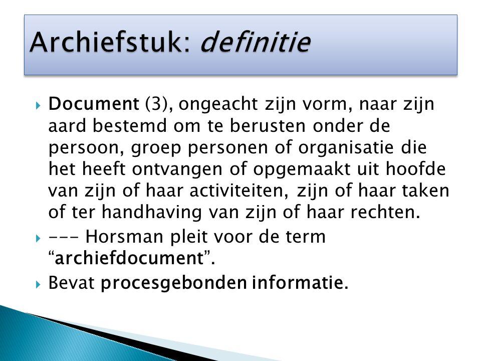  Document (3), ongeacht zijn vorm, naar zijn aard bestemd om te berusten onder de persoon, groep personen of organisatie die het heeft ontvangen of o