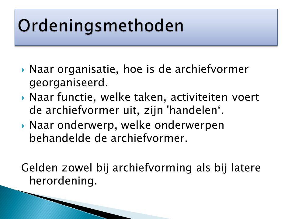  Naar organisatie, hoe is de archiefvormer georganiseerd.  Naar functie, welke taken, activiteiten voert de archiefvormer uit, zijn 'handelen'.  Na