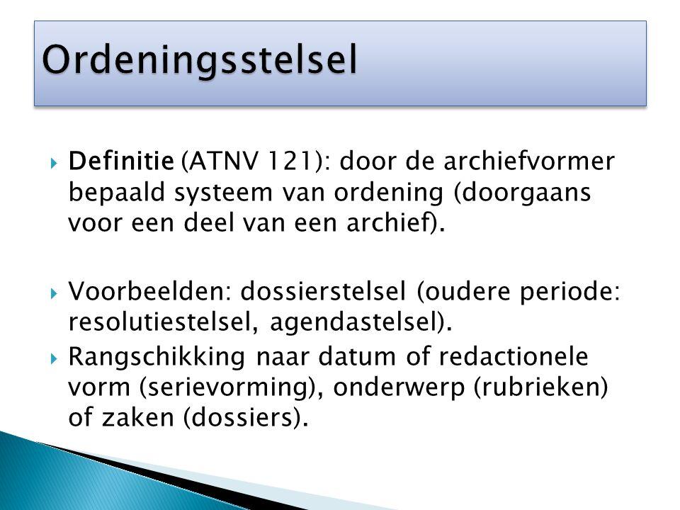  Definitie (ATNV 121): door de archiefvormer bepaald systeem van ordening (doorgaans voor een deel van een archief).  Voorbeelden: dossierstelsel (o