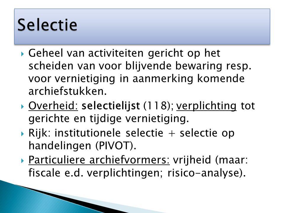  Geheel van activiteiten gericht op het scheiden van voor blijvende bewaring resp. voor vernietiging in aanmerking komende archiefstukken.  Overheid