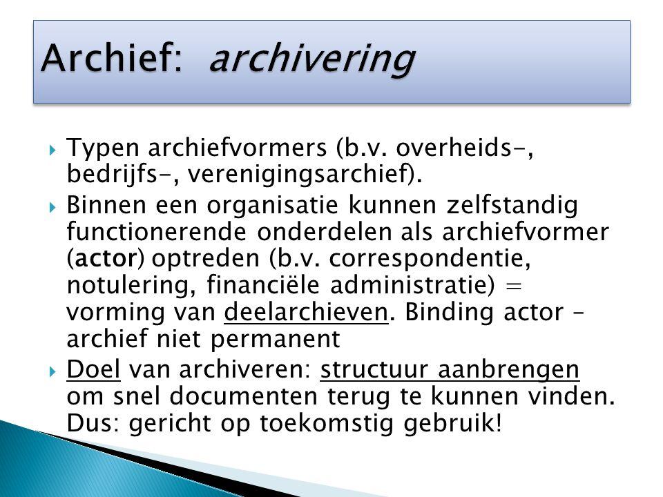  Typen archiefvormers (b.v. overheids-, bedrijfs-, verenigingsarchief).  Binnen een organisatie kunnen zelfstandig functionerende onderdelen als arc