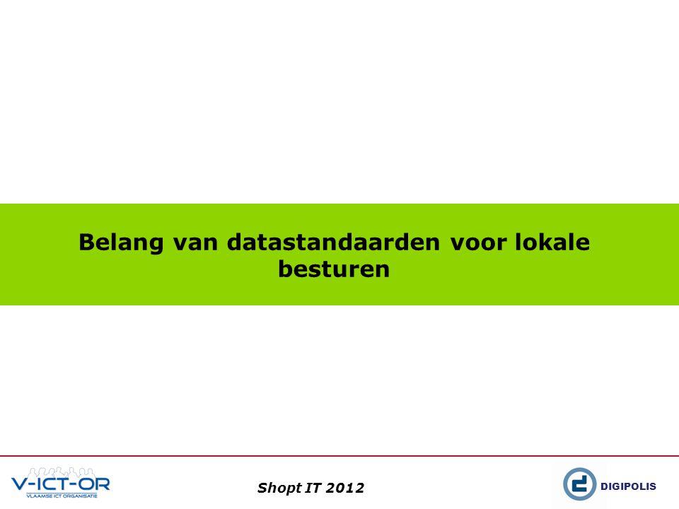 DIGIPOLIS Shopt IT 2012 Belang van datastandaarden voor lokale besturen
